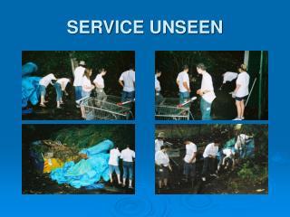 SERVICE UNSEEN