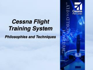 Cessna Flight Training System  Philosophies and Techniques