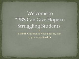 "Welcome to  ""PBS Can Give Hope to Struggling Students"""