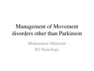 Management of Movement disorders other than Parkinson