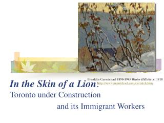 In the Skin of a Lion :  Toronto under Construction                         and its Immigrant Workers