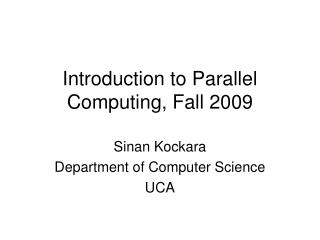 Introduction to Parallel Computing, Fall 2009