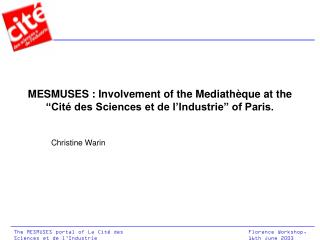 "MESMUSES : Involvement of the Mediathèque at the  ""Cité des Sciences et de l'Industrie"" of Paris."