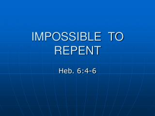 IMPOSSIBLE  TO  REPENT