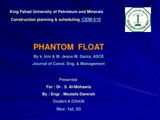 King Fahad University of Petroleum and Minerals Construction planning & scheduling CEM-510 PHANTOM  FLOAT By k. kim