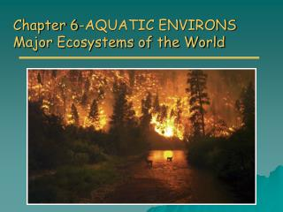 Chapter 6-AQUATIC ENVIRONS Major Ecosystems of the World