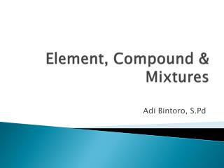 Element, Compound & Mixtures