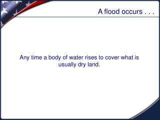 A flood occurs . . .