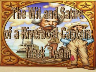 The Wit and Satire  of a Riverboat Captain: Mark Twain