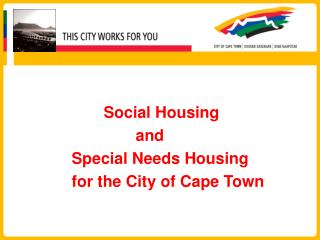 Social Housing  				and  		Special Needs Housing  		for the City of Cape Town