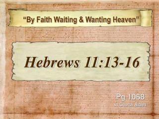 """By Faith Waiting & Wanting Heaven"""