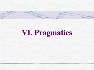 VI. Pragmatics