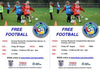 VENUE: Furness Rovers FC, Crosland Park, Barrow -in- Furness, LA13 9LA DAY: Friday 30 th August PRICE:  FREE TIME