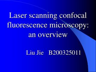 Laser scanning confocal fluorescence microscopy:  an overview Liu Jie   B200325011