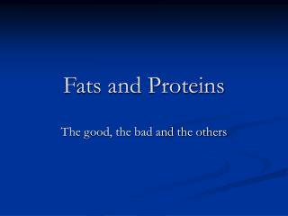 Fats and Proteins