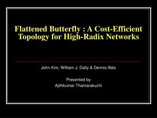Flattened Butterfly : A Cost-Efficient Topology for High-Radix Networks