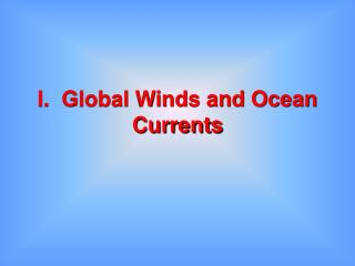 I.  Global Winds and Ocean Currents