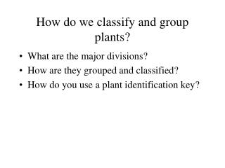 How do we classify and group plants?