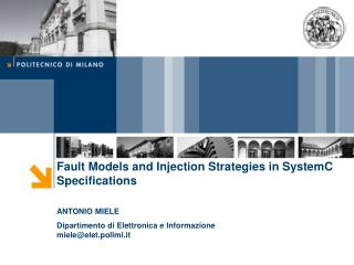 Fault Models and Injection Strategies in SystemC Specifications ANTONIO MIELE Dipartimento di Elettronica e Informazion