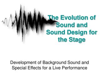 The Evolution of Sound and Sound Design for the Stage