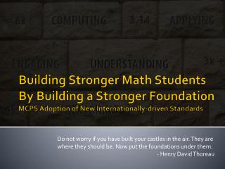 Building Stronger Math Students By Building a Stronger Foundation MCPS Adoption of New Internationally-driven Standards