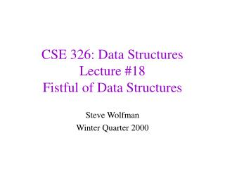 CSE 326: Data Structures Lecture #18 Fistful of Data Structures