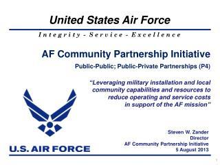 Steven W. Zander Director AF Community Partnership Initiative 5 August 2013
