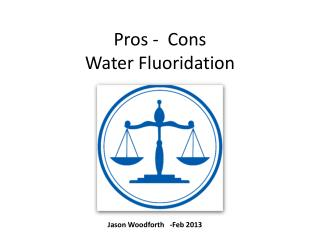 Pros -  Cons Water Fluoridation