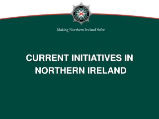 CURRENT INITIATIVES IN  NORTHERN IRELAND
