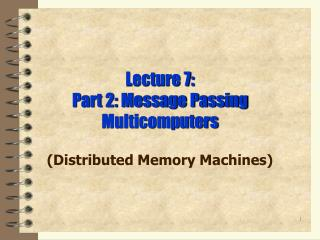 Lecture 7: Part 2: Message Passing Multicomputers