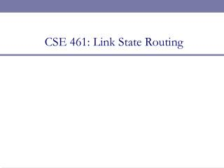 CSE 461: Link State Routing