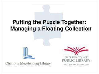 Putting the Puzzle Together:  Managing a Floating Collection