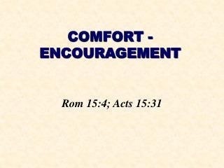 COMFORT - ENCOURAGEMENT