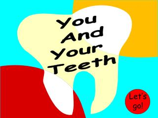 You  And Your  Teeth