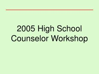 2005 High School Counselor Workshop