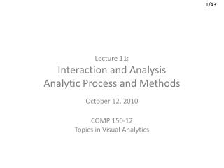 Lecture 11: Interaction and Analysis Analytic Process  and  Methods