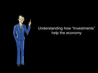"Understanding how ""Investments"" help the economy"