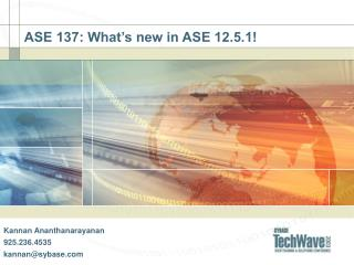 ASE 137: What's new in ASE 12.5.1!