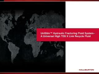 UniStim ™ Hydraulic  Fracturing Fluid  System– A Universal High TDS X Link Recycle Fluid