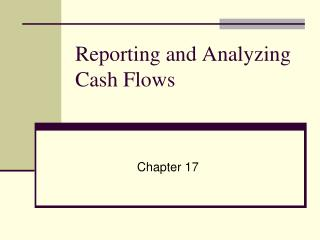 Reporting and Analyzing Cash Flows