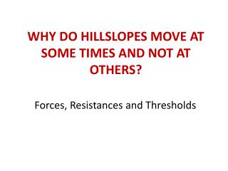 WHY DO HILLSLOPES MOVE AT SOME TIMES AND NOT AT OTHERS?