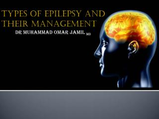 TYPES OF EPILEPSY AND THEIR MANAGEMENT