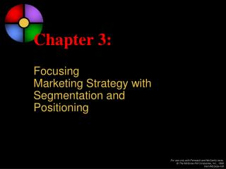 Chapter 3: Focusing  Marketing Strategy with  Segmentation and Positioning