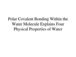 Polar Covalent Bonding Within the Water Molecule Explains Four Physical Properties of Water