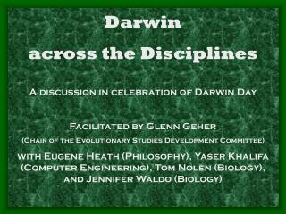 Darwin  across the Disciplines A discussion in celebration of Darwin Day Facilitated by Glenn Geher  (Chair of the Evol