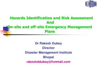 Dr Rakesh Dubey Director Disaster Management Institute Bhopal rakeshddubey@hotmail.com
