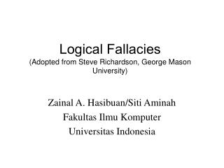 Logical Fallacies (Adopted from Steve Richardson, George Mason University)
