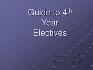 Guide to 4 th  Year Electives