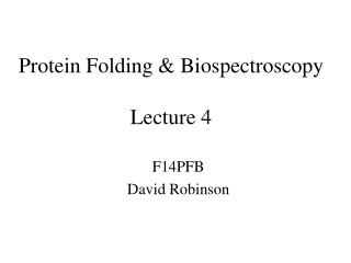 Protein Folding & Biospectroscopy Lecture 4