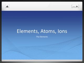 Elements, Atoms, Ions
